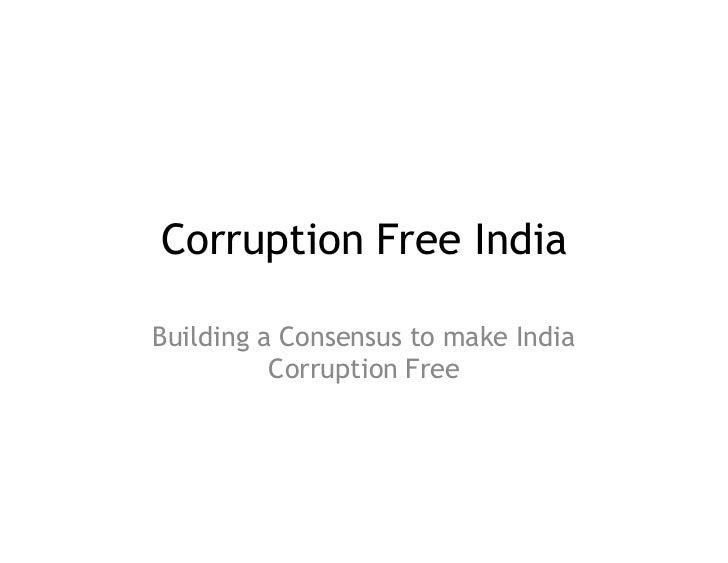 Corruption Free IndiaBuilding a Consensus to make India          Corruption Free