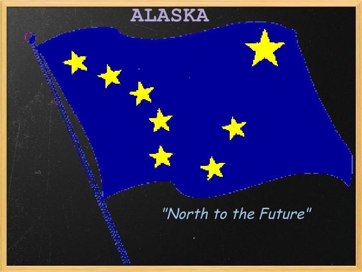 "ALASKA ""North to the Future"""
