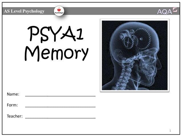 AS Level Psychology  PSYA1 Memory Name:  _______________________________  Form:  _______________________________  Teacher:...