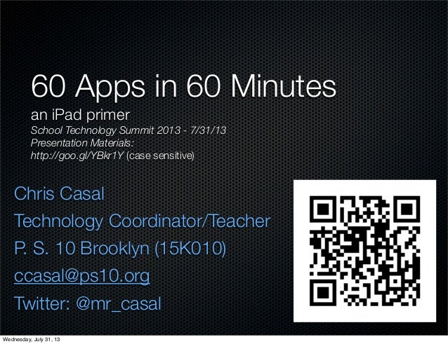 Chris Casal Technology Coordinator/Teacher P. S. 10 Brooklyn (15K010) ccasal@ps10.org Twitter: @mr_casal 60 Apps in 60 Min...