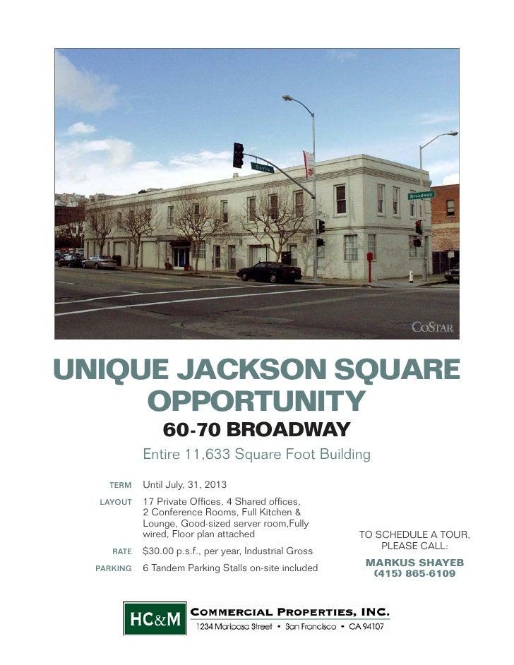 UNIQUE JACKSON SQUARE     OPPORTUNITY                60-70 BROADWAY            Entire 11,633 Square Foot Building    TERM ...