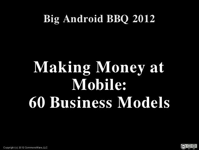 Big Android BBQ 2012                    Making Money at                        Mobile:                   60 Business Model...