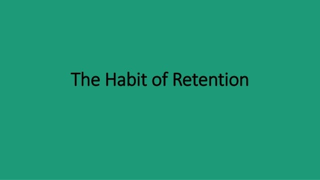 The Habit of Retention