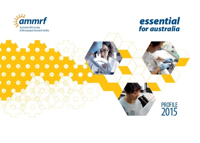 PROFILE2015 ammrf.org.au Australian Microscopy & Microanalysis Research Facility world class research essential for austra...