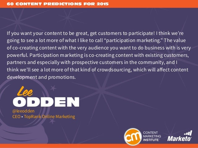 60 CONTENT PREDICTIONS FOR 2015 If you want your content to be great, get customers to participate! I think we're going to...