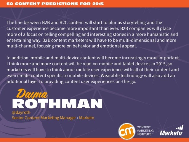 60 CONTENT PREDICTIONS FOR 2015 The line between B2B and B2C content will start to blur as storytelling and the customer e...
