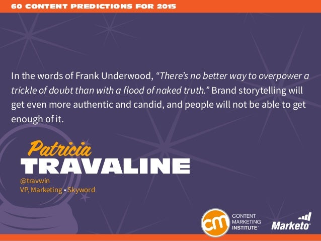 "60 CONTENT PREDICTIONS FOR 2015 In the words of Frank Underwood, ""There's no better way to overpower a trickle of doubt th..."