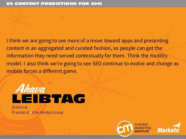 60 CONTENT PREDICTIONS FOR 2015 I think we are going to see more of a move toward apps and presenting content in an aggreg...