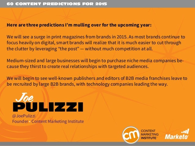 60 CONTENT PREDICTIONS FOR 2015 Here are three predictions I'm mulling over for the upcoming year: We will see a surge in ...