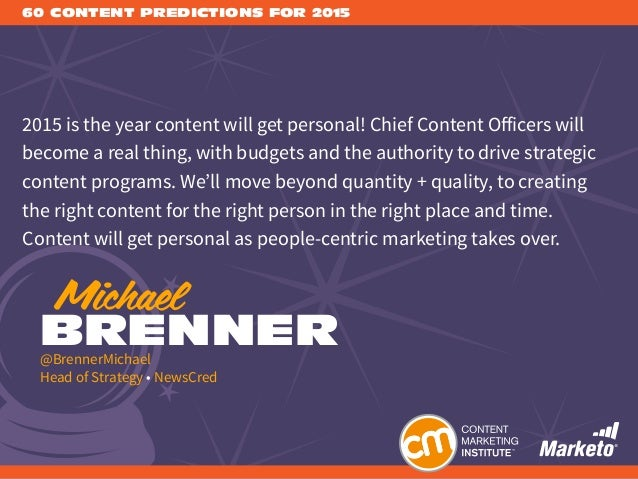 60 CONTENT PREDICTIONS FOR 2015 2015 is the year content will get personal! Chief Content Officers will become a real thin...