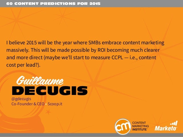 60 CONTENT PREDICTIONS FOR 2015 I believe 2015 will be the year where SMBs embrace content marketing massively. This will ...
