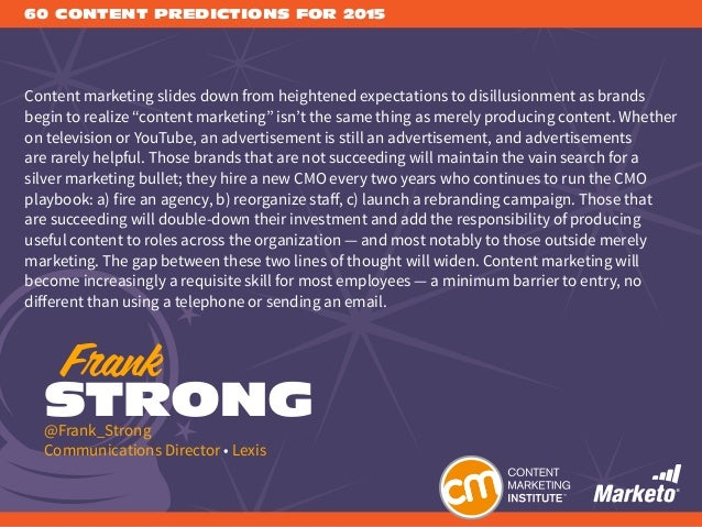 60 CONTENT PREDICTIONS FOR 2015 Content marketing slides down from heightened expectations to disillusionment as brands be...