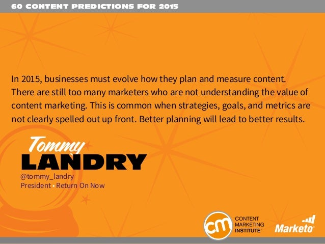 60 CONTENT PREDICTIONS FOR 2015 In 2015, businesses must evolve how they plan and measure content. There are still too man...