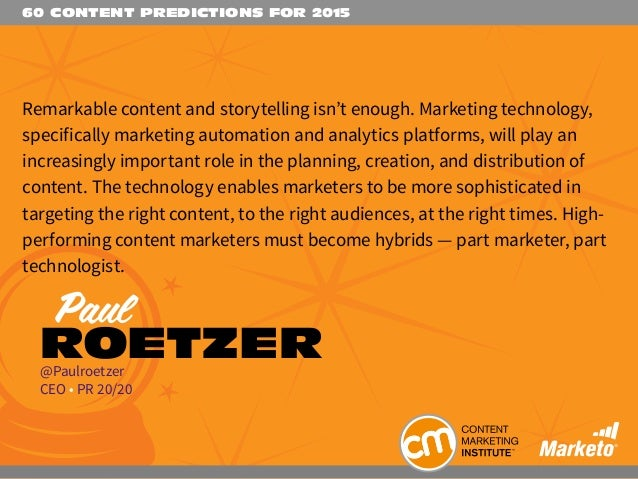 60 CONTENT PREDICTIONS FOR 2015 Remarkable content and storytelling isn't enough. Marketing technology, specifically marke...