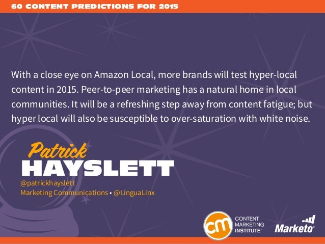 60 CONTENT PREDICTIONS FOR 2015 With a close eye on Amazon Local, more brands will test hyper-local content in 2015. Peer-...