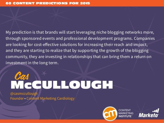 60 CONTENT PREDICTIONS FOR 2015 My prediction is that brands will start leveraging niche blogging networks more, through s...
