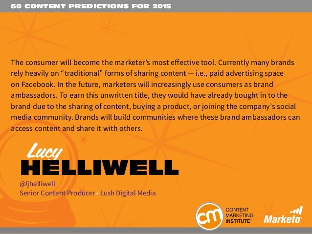 60 CONTENT PREDICTIONS FOR 2015 The consumer will become the marketer's most effective tool. Currently many brands rely he...