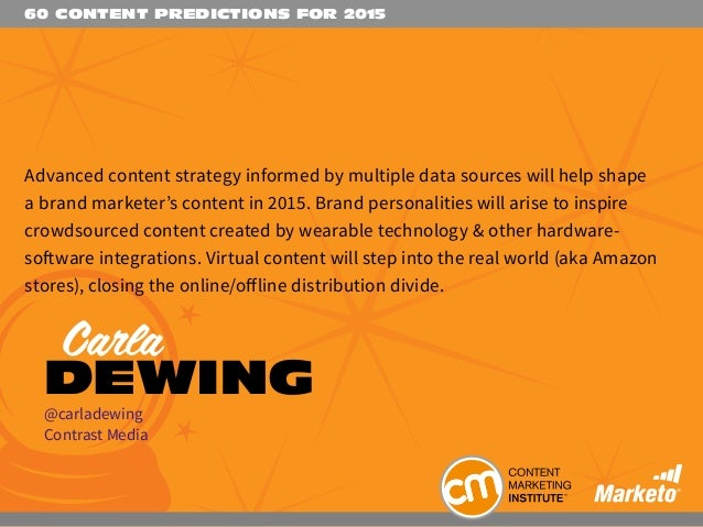 60 CONTENT PREDICTIONS FOR 2015 Advanced content strategy informed by multiple data sources will help shape a brand market...