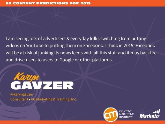 60 CONTENT PREDICTIONS FOR 2015 I am seeing lots of advertisers & everyday folks switching from putting videos on YouTube ...