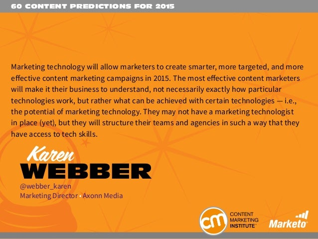 60 CONTENT PREDICTIONS FOR 2015 Marketing technology will allow marketers to create smarter, more targeted, and more effec...