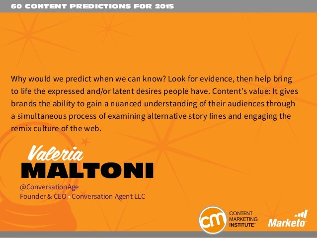 60 CONTENT PREDICTIONS FOR 2015 Why would we predict when we can know? Look for evidence, then help bring to life the expr...