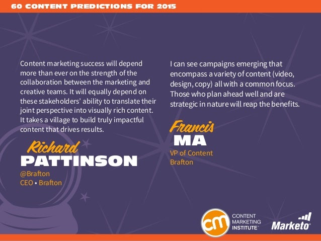 60 CONTENT PREDICTIONS FOR 2015 Content marketing success will depend more than ever on the strength of the collaboration ...