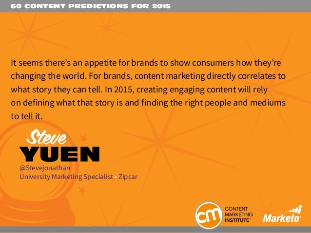 60 CONTENT PREDICTIONS FOR 2015 It seems there's an appetite for brands to show consumers how they're changing the world. ...