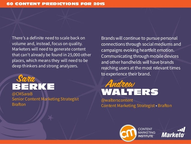 60 CONTENT PREDICTIONS FOR 2015 There's a definite need to scale back on volume and, instead, focus on quality. Marketers ...