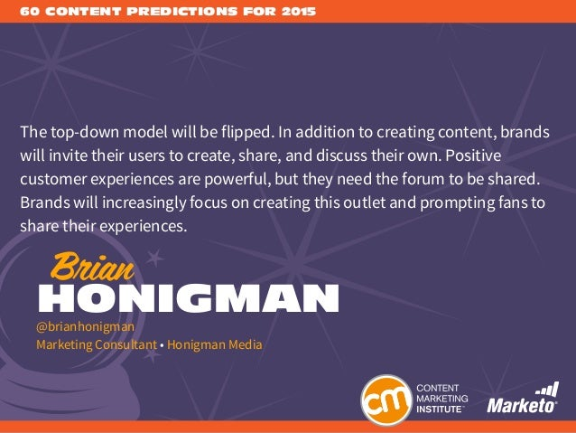 60 CONTENT PREDICTIONS FOR 2015 The top-down model will be flipped. In addition to creating content, brands will invite th...