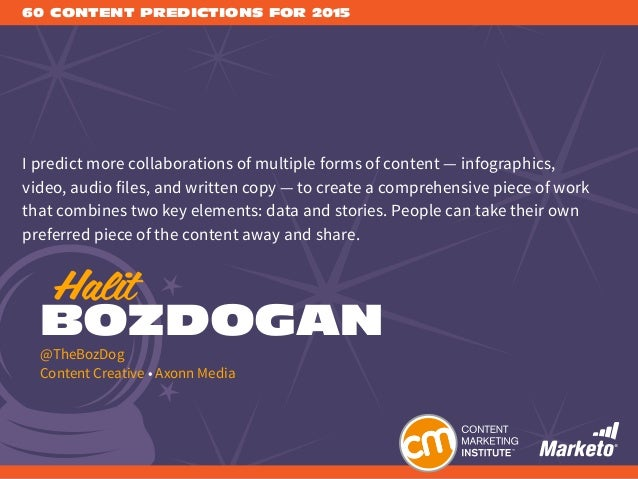 60 CONTENT PREDICTIONS FOR 2015 I predict more collaborations of multiple forms of content — infographics, video, audio fi...