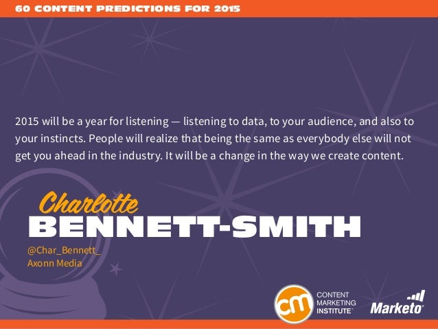 60 CONTENT PREDICTIONS FOR 2015 2015 will be a year for listening —listening to data, to your audience, and also to your ...
