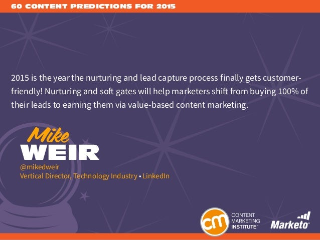 60 CONTENT PREDICTIONS FOR 2015 2015 is the year the nurturing and lead capture process finally gets customer- friendly! N...