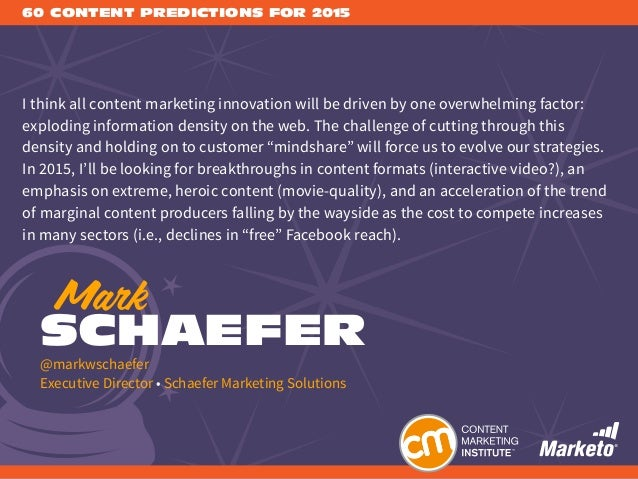 60 CONTENT PREDICTIONS FOR 2015 I think all content marketing innovation will be driven by one overwhelming factor: explod...