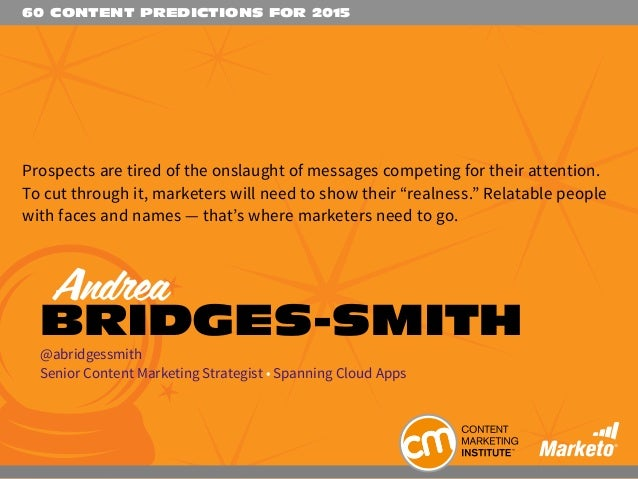60 CONTENT PREDICTIONS FOR 2015 Prospects are tired of the onslaught of messages competing for their attention. To cut thr...