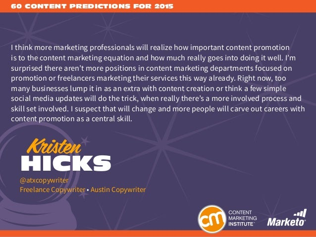 60 CONTENT PREDICTIONS FOR 2015 I think more marketing professionals will realize how important content promotion is to th...