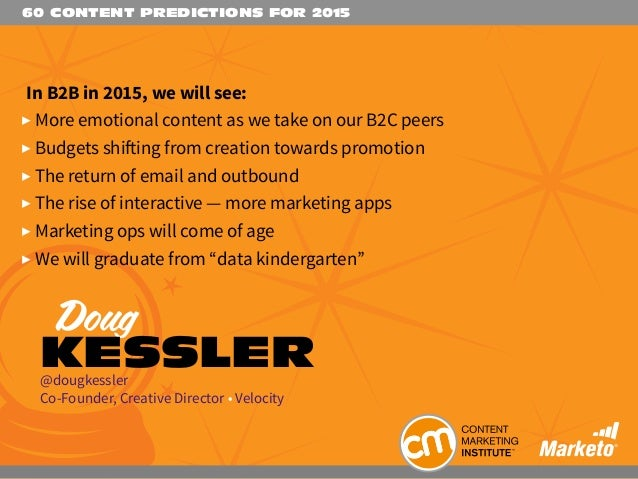 60 CONTENT PREDICTIONS FOR 2015 In B2B in 2015, we will see:  More emotional content as we take on our B2C peers  Budget...