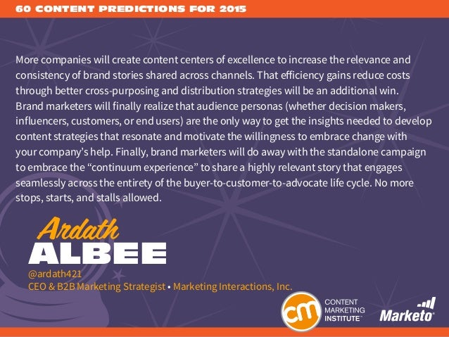 60 CONTENT PREDICTIONS FOR 2015 More companies will create content centers of excellence to increase the relevance and con...