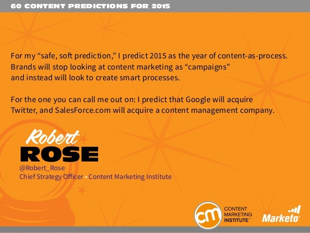 """60 CONTENT PREDICTIONS FOR 2015 For my """"safe, soft prediction,"""" I predict 2015 as the year of content-as-process. Brands w..."""
