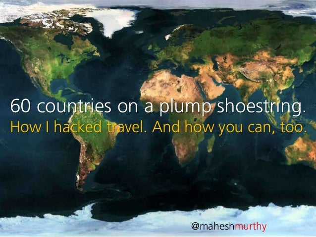 60 countries on a plump shoestring   hacking global travel Slide 3