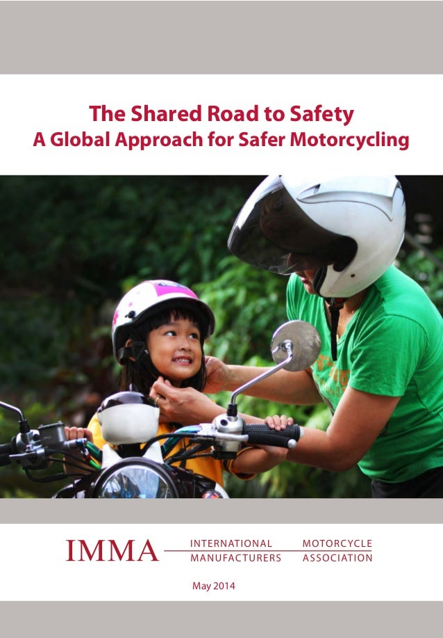 The Shared Road to Safety A Global Approach for Safer Motorcycling May 2014 TheSharedRoadtoSafetyAGlobalApproachforSaferMo...