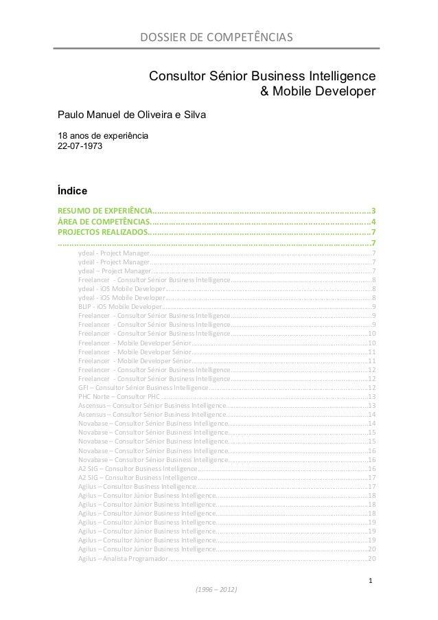 DOSSIER DE COMPETÊNCIAS Consultor Sénior Business Intelligence & Mobile Developer Paulo Manuel de Oliveira e Silva 18 anos...