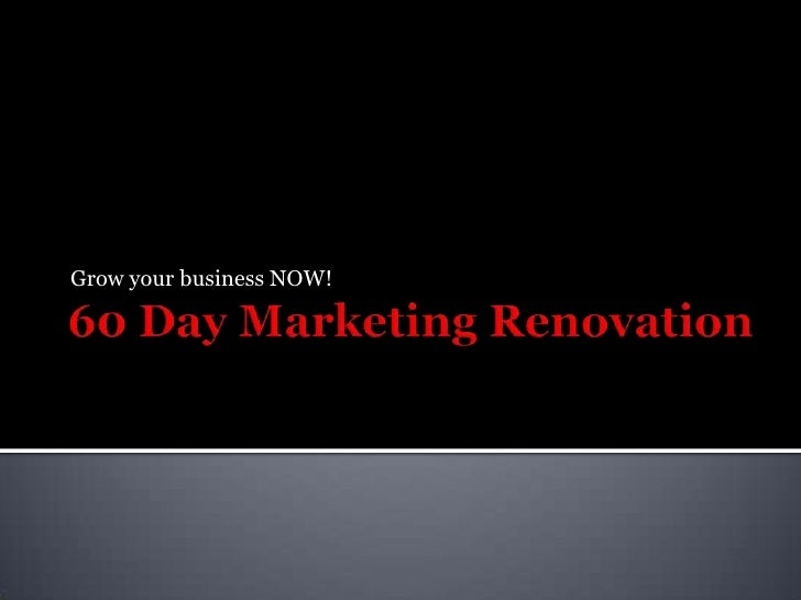 60 Day Marketing Renovation<br />Grow your business NOW!<br />