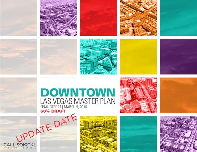 FINAL REPORT | FEB 2016 DOWNTOWN LAS VEGAS MASTER PLAN FINAL REPORT | MARCH 9, 2016 UPDATE DATE 60% DRAFT