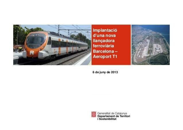 Implantaciód'una novallançadoraferroviàriaBarcelona –Aeroport T16 de juny de 2013