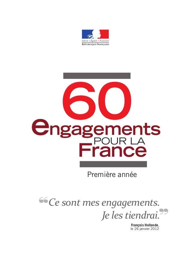 François Hollande, le 26 janvier 2012 Ce sont mes engagements. Je les tiendrai. ,, ,, 60engagements pour la France Premièr...