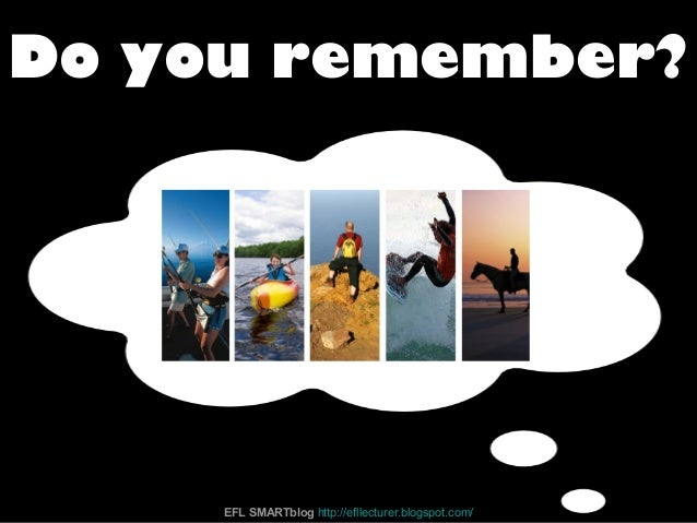 Do you remember? EFL SMARTblog http://efllecturer.blogspot.com/