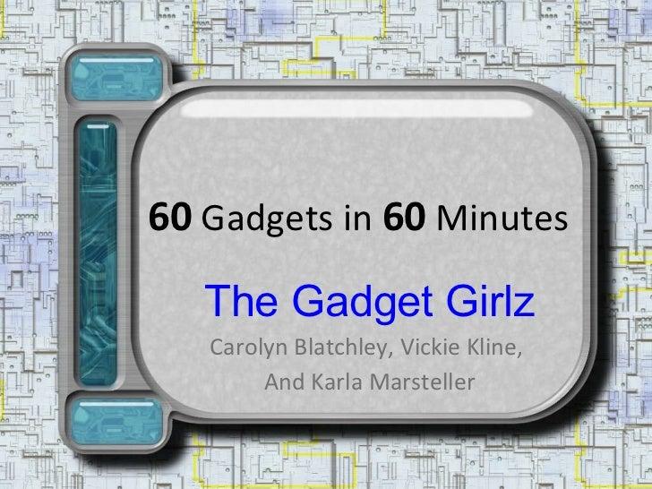 60  Gadgets in  60  Minutes The Gadget Girlz Carolyn Blatchley, Vickie Kline,  And Karla Marsteller