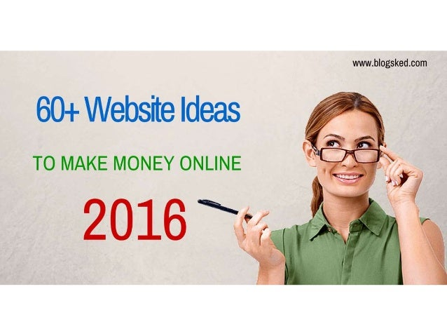 www. blogsked. com  60+ Website Ideas  TO MAKE MONEY ONLINE  2016'*Kf