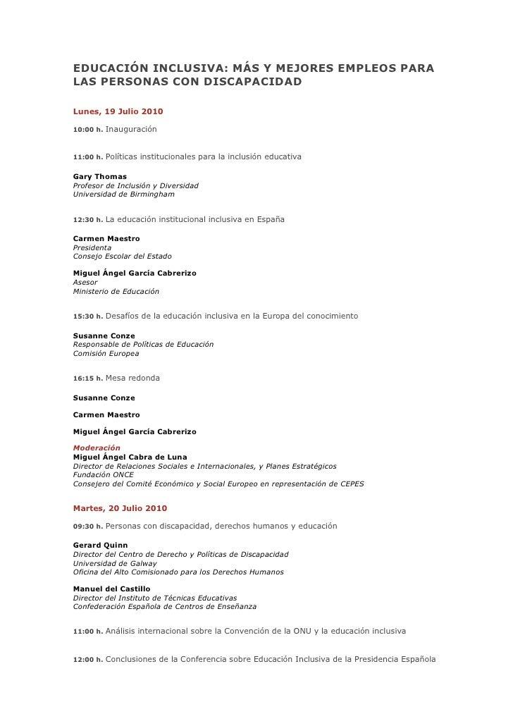 EDUCACIÓN INCLUSIVA: MÁS Y MEJORES EMPLEOS PARA LAS PERSONAS CON DISCAPACIDAD  Lunes, 19 Julio 2010  10:00 h.   Inauguraci...