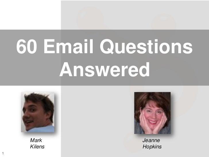 60 Email Questions        Answered     Mark       Jeanne     Kilens     Hopkins1